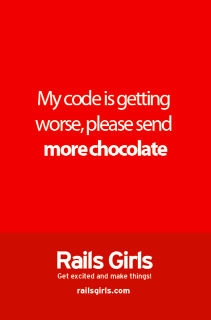 Rails Girls - My code is getting worse, please send me more chocolate
